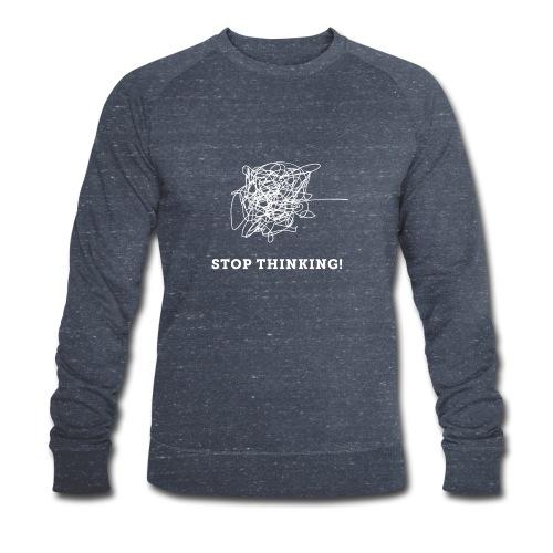 Stop Thinking - Männer Bio-Sweatshirt von Stanley & Stella