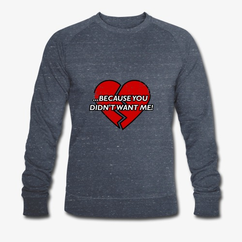 Because You Did not Want Me! - Men's Organic Sweatshirt by Stanley & Stella