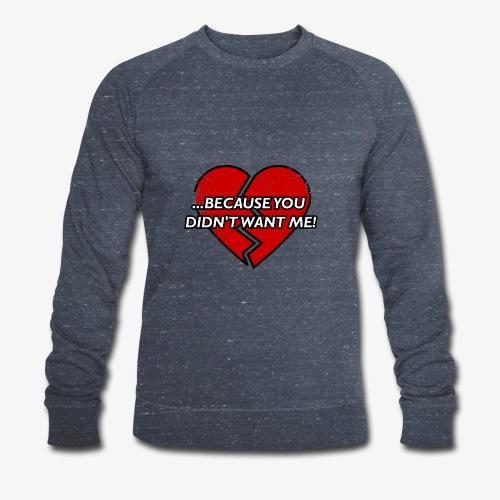Because You Did not Want Me! - Men's Organic Sweatshirt
