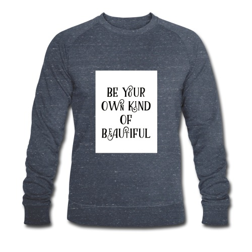 Be your own kind of beautiful - Men's Organic Sweatshirt by Stanley & Stella
