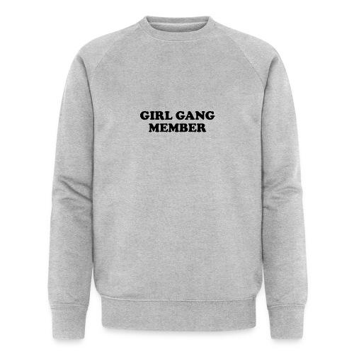 Girl Gang Member Quote T Shirt - Men's Organic Sweatshirt by Stanley & Stella