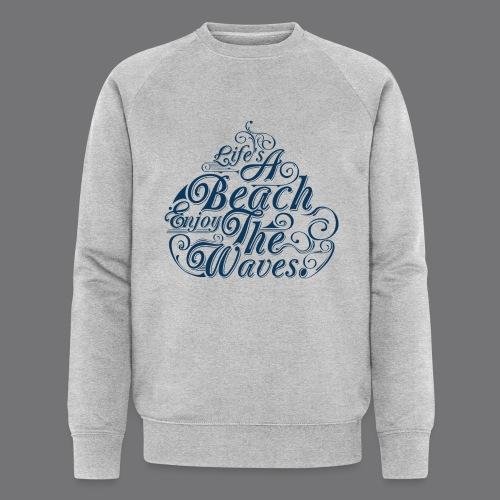 LIFE A BEACH ENJOY THE WAVES Tee Shirts - Men's Organic Sweatshirt by Stanley & Stella