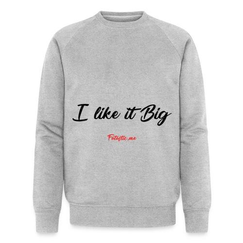 I like it Big by Fatastic.me - Men's Organic Sweatshirt