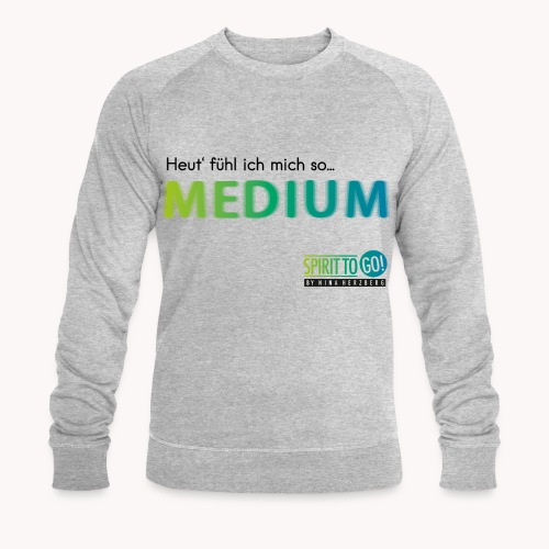 Heut´fühl ich mich so.... MEDIUM - Männer Bio-Sweatshirt von Stanley & Stella