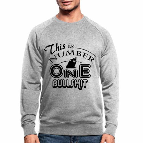 This is number one Bullshit. - Männer Bio-Sweatshirt