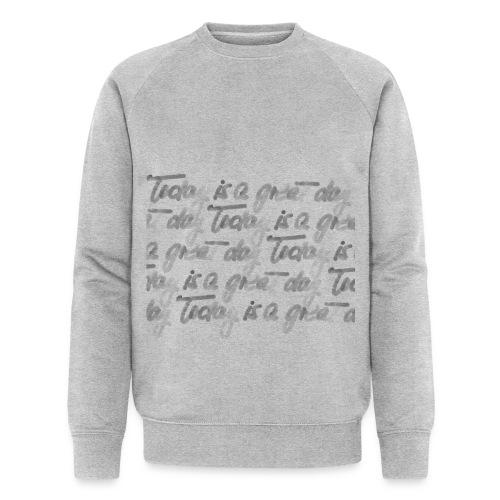 today is a great day - Männer Bio-Sweatshirt von Stanley & Stella