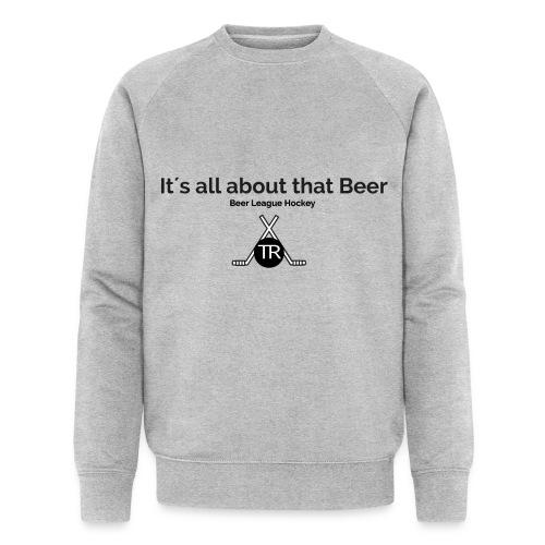 Its all about that beer - Männer Bio-Sweatshirt von Stanley & Stella