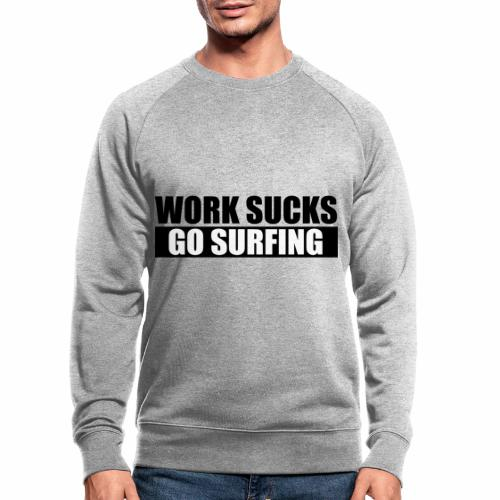 work_sucks_go_surf - Men's Organic Sweatshirt