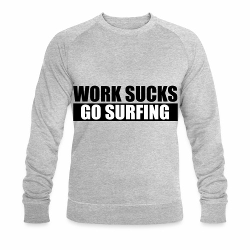 work_sucks_go_surf - Sweat-shirt bio Stanley & Stella Homme