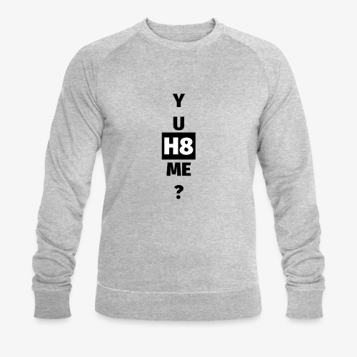 YU H8 ME dark - Men's Organic Sweatshirt by Stanley & Stella