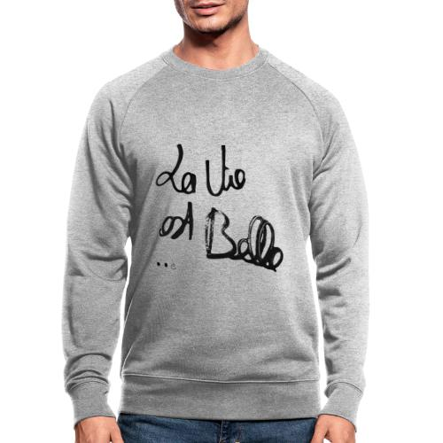 LA VIE EST BELLE png - Sweat-shirt bio
