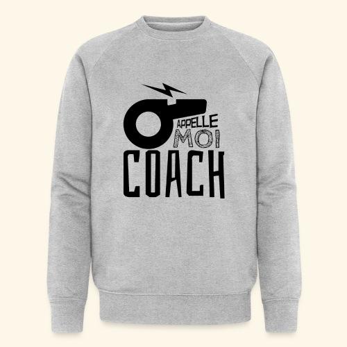 Appelle moi coach - Coach sportif - entraineur - Sweat-shirt bio