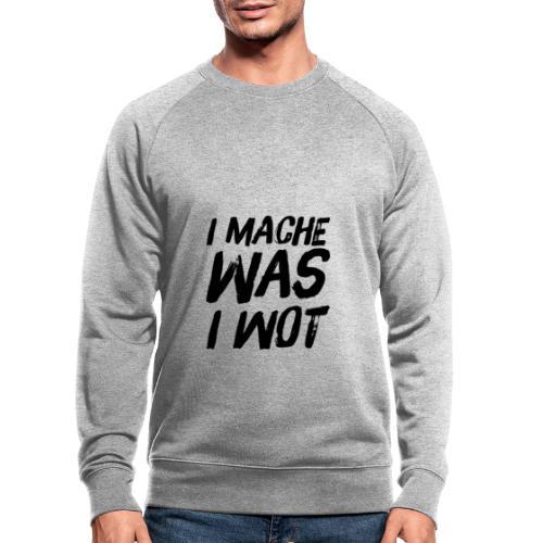 I MACHE WAS I WOT - Schweizerdeutsch Slogan - Männer Bio-Sweatshirt von Stanley & Stella