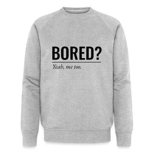 Bored - Männer Bio-Sweatshirt von Stanley & Stella