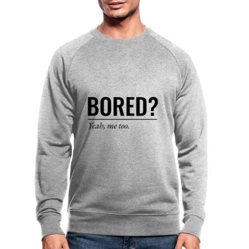 Bored - Männer Bio-Sweatshirt