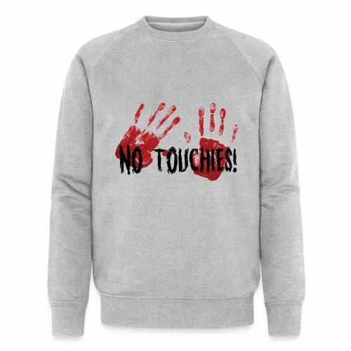 No Touchies 2 Bloody Hands Behind Black Text - Men's Organic Sweatshirt