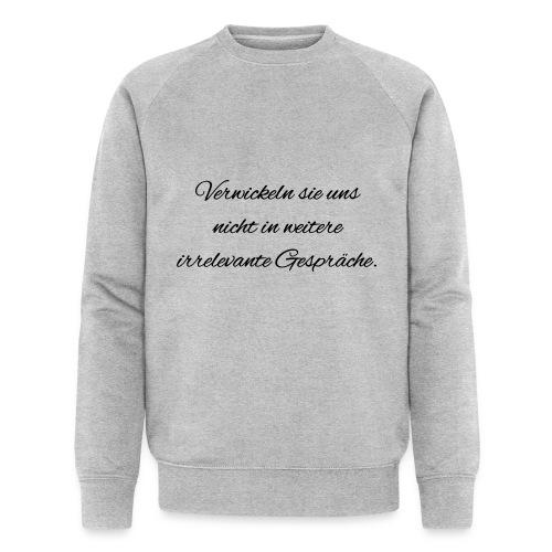 irrelevante Gespraeche - Männer Bio-Sweatshirt von Stanley & Stella