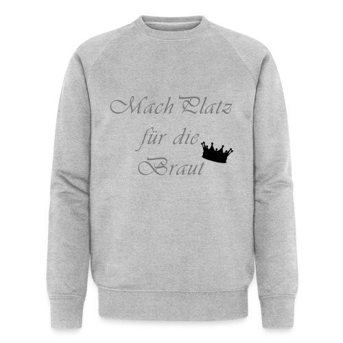 macht Platz für die Braut - Männer Bio-Sweatshirt von Stanley & Stella