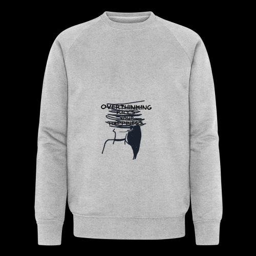 Overthinking Kills Your Happiness Spruch Zitat - Männer Bio-Sweatshirt von Stanley & Stella