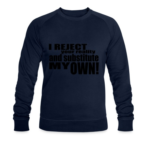 I reject your reality and substitute my own - Men's Organic Sweatshirt by Stanley & Stella