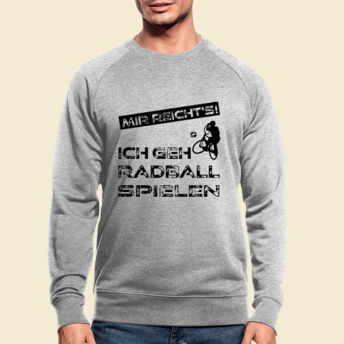 Radball | Mir reicht's! - Männer Bio-Sweatshirt