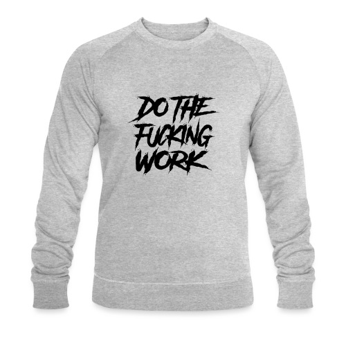 do the fucking work - Ekologisk sweatshirt herr