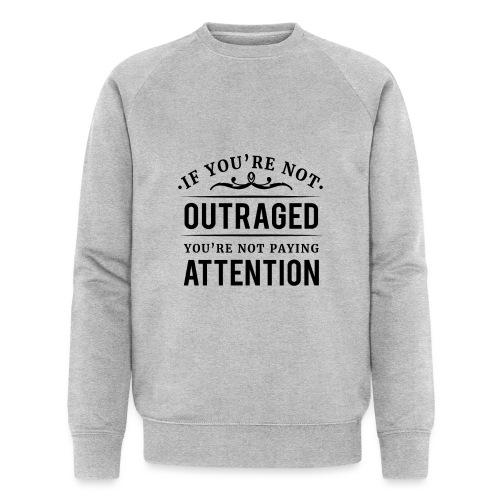 If you're not outraged you're not paying attention - Männer Bio-Sweatshirt von Stanley & Stella