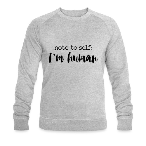 I'm HUMAN miscellaneous - Men's Organic Sweatshirt by Stanley & Stella