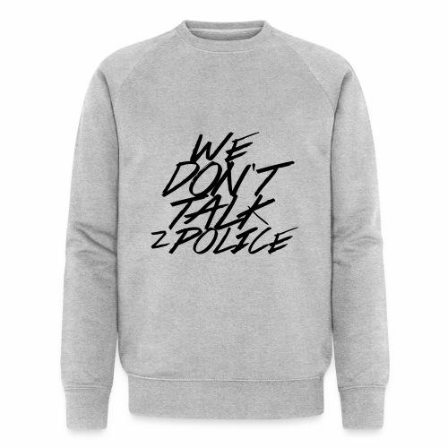 dont talk to police - Männer Bio-Sweatshirt von Stanley & Stella