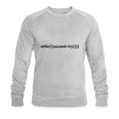 While not succeed, try again. - Men's Organic Sweatshirt by Stanley & Stella