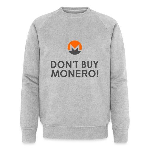 Don't Buy Monero! - Men's Organic Sweatshirt by Stanley & Stella