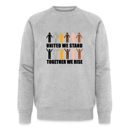 United We Stand. Together We Rise! - Men's Organic Sweatshirt