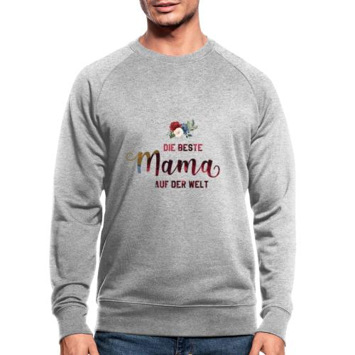 beste mama der welt blumenschrift - Männer Bio-Sweatshirt
