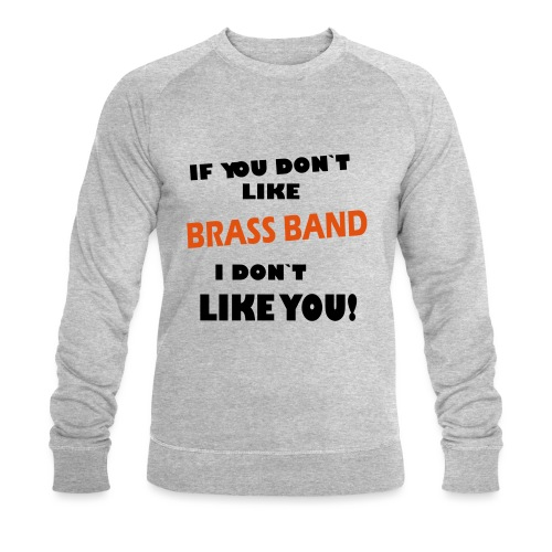 If you don`t like Brass Band - Økologisk sweatshirt for menn