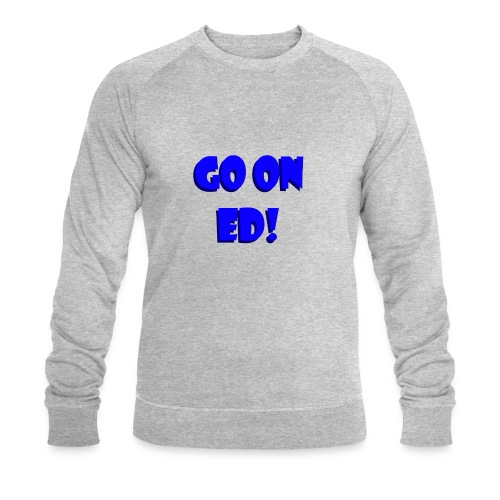 Go on Ed - Men's Organic Sweatshirt by Stanley & Stella