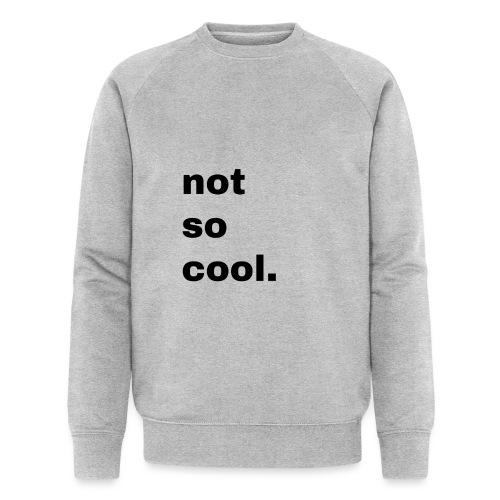not so cool. Geschenk Simple Idee - Männer Bio-Sweatshirt