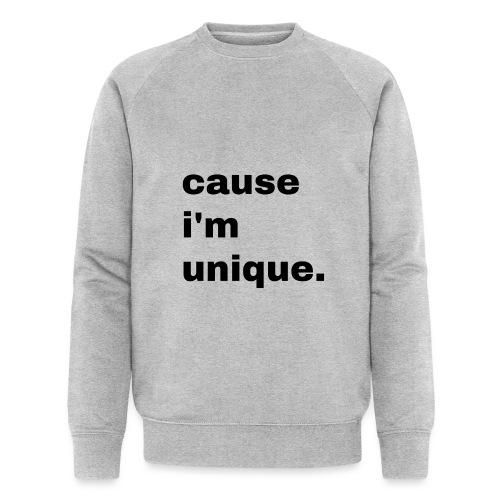 cause i'm unique. Geschenk Idee Simple - Männer Bio-Sweatshirt