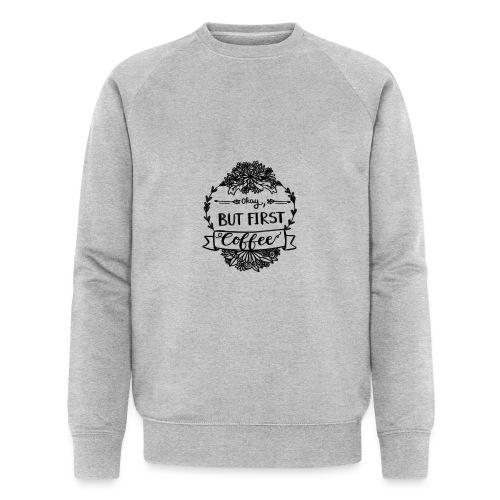 But First Coffee. - Männer Bio-Sweatshirt von Stanley & Stella