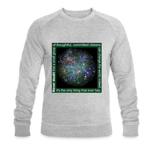 Never doubt that a small group/change the world. - Men's Organic Sweatshirt by Stanley & Stella
