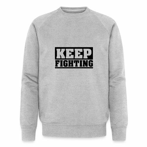 KEEP FIGHTING, Spruch, Kämpf weiter, gib nicht auf - Männer Bio-Sweatshirt von Stanley & Stella