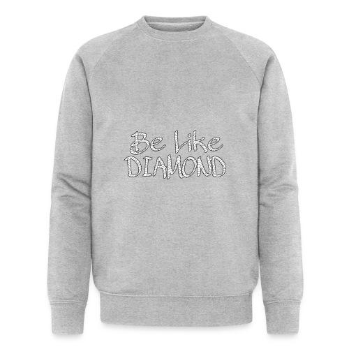 Be Like DIAMOND - Männer Bio-Sweatshirt