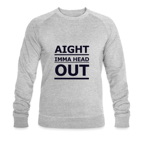 Aight Imma Head Out - Men's Organic Sweatshirt by Stanley & Stella