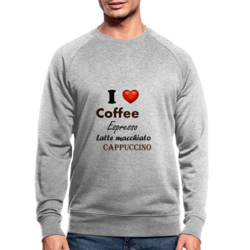 I love Coffee Espresso Latte macchiato Cappuccino - Männer Bio-Sweatshirt