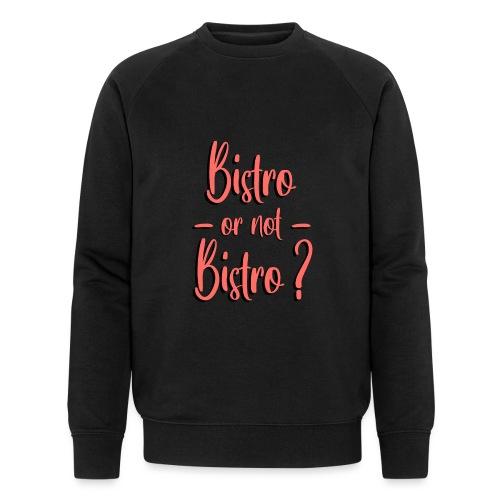 Bistro or not bistro - Sweat-shirt bio Stanley & Stella Homme