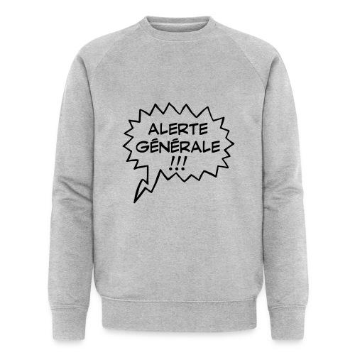 Alerte générale ! - Sweat-shirt bio
