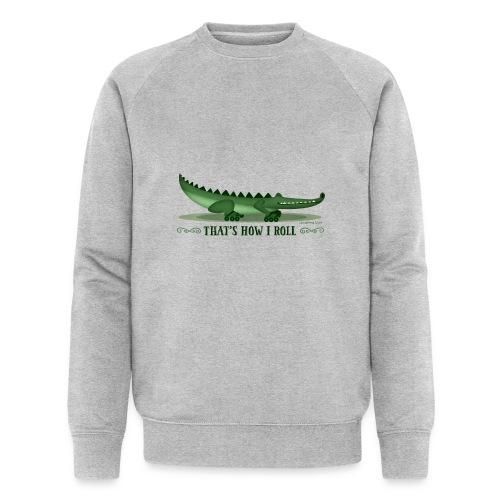 That s How I Roll - Men's Organic Sweatshirt