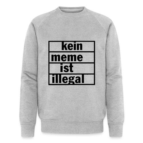 kein meme ist illegal - Männer Bio-Sweatshirt