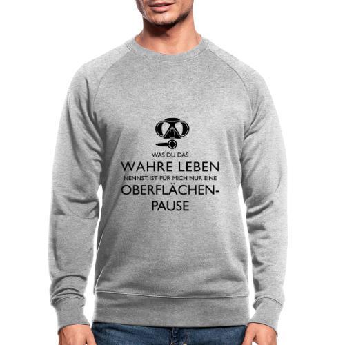 Das Wahre Leben? Nur Oberflächenpause! - Männer Bio-Sweatshirt von Stanley & Stella