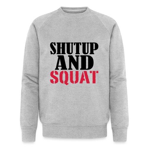 Shut up and SQUAT, Training, Fitness, Crossfit - Männer Bio-Sweatshirt von Stanley & Stella