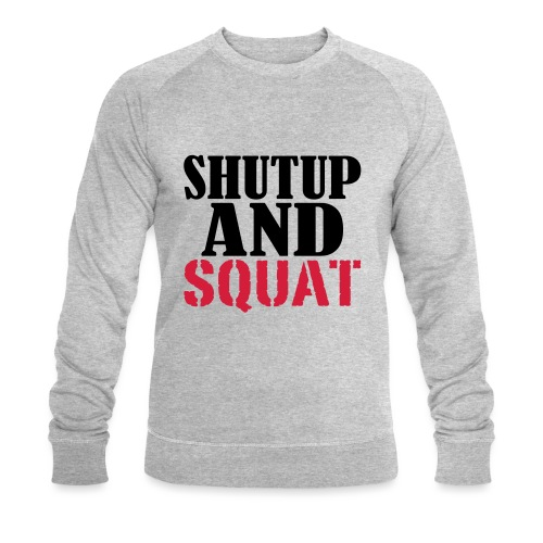 Shut up and SQUAT, Training, Fitness, Crossfit - Männer Bio-Sweatshirt